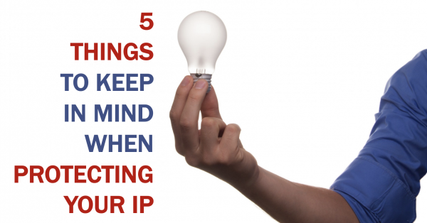 5 things to keep in mind when protecting your IP